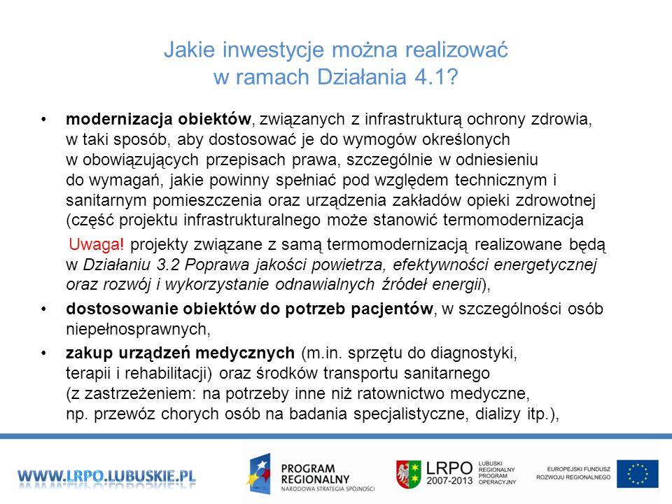 Jakie inwestycje można realizować w ramach Działania 4.1? modernizacja obiektów, związanych z infrastrukturą ochrony zdrowia, w taki sposób, aby dosto