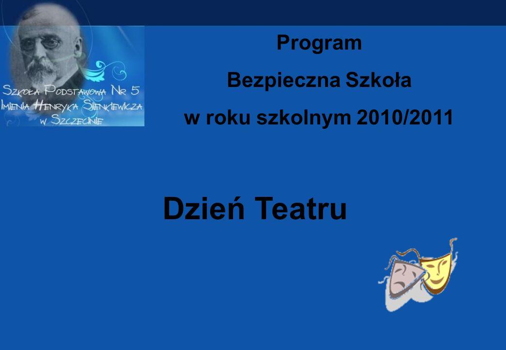 Dzień Teatru Program Bezpieczna Szkoła w roku szkolnym 2010/2011