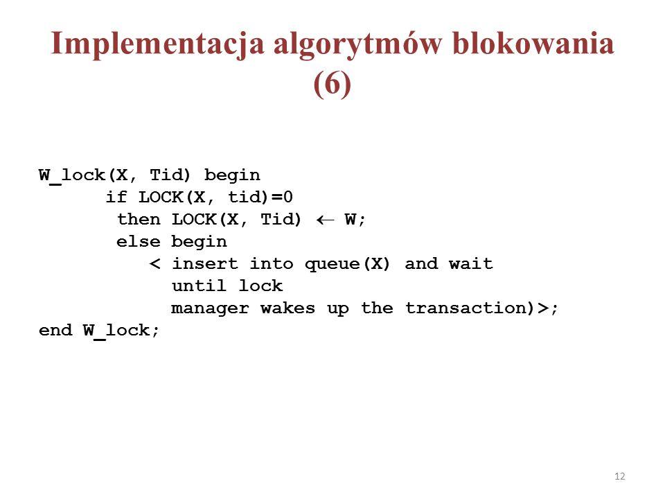Implementacja algorytmów blokowania (6) W_lock(X, Tid) begin if LOCK(X, tid)=0 then LOCK(X, Tid)  W; else begin ; end W_lock; 12