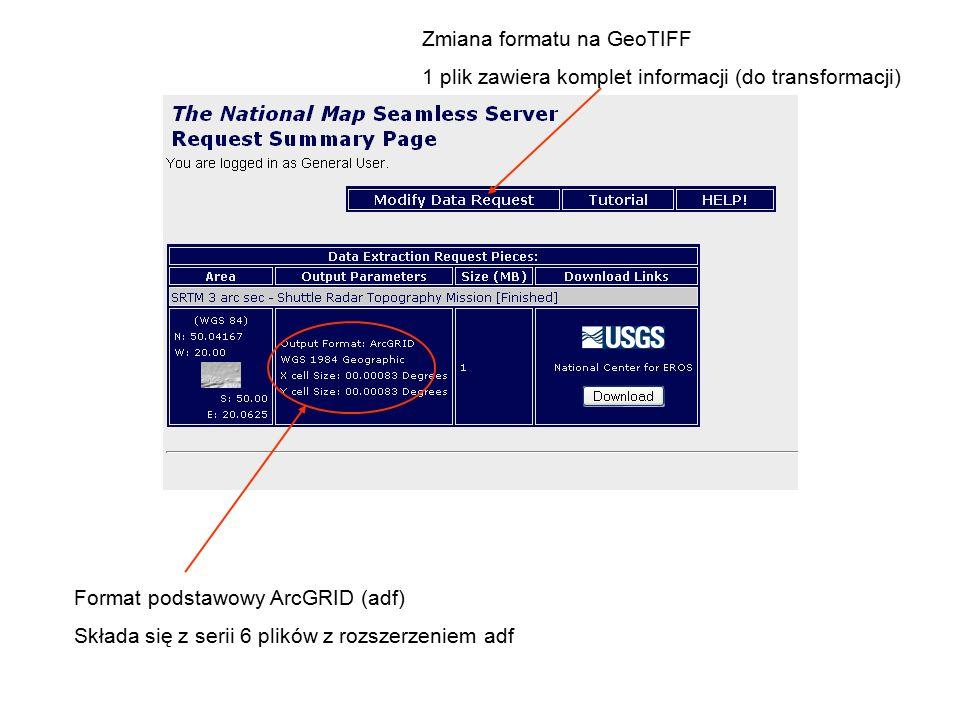 Zmiana formatu na GeoTIFF 1 plik zawiera komplet informacji (do transformacji) Format podstawowy ArcGRID (adf) Składa się z serii 6 plików z rozszerzeniem adf