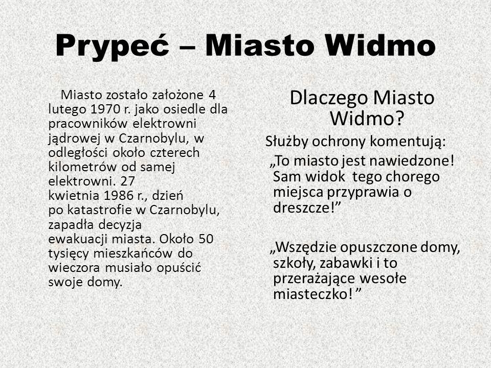 Prypeć – Miasto Widmo Miasto zostało założone 4 lutego 1970 r.