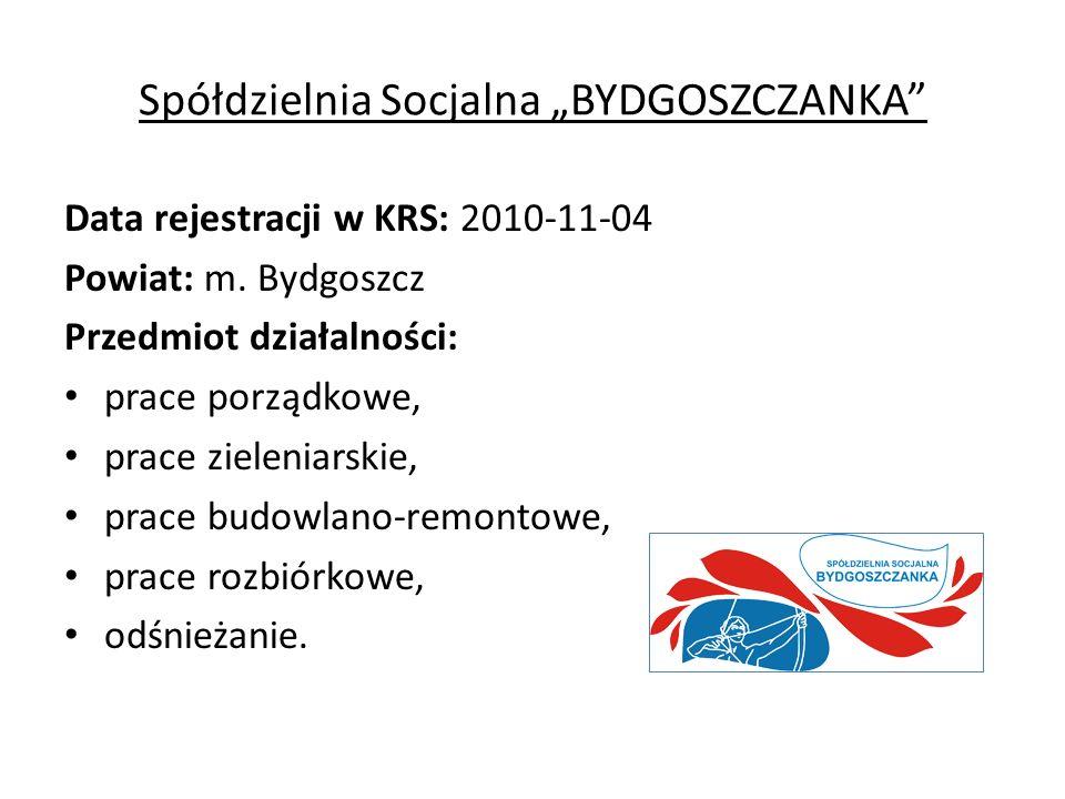"""Spółdzielnia Socjalna """"BYDGOSZCZANKA Data rejestracji w KRS: 2010-11-04 Powiat: m."""