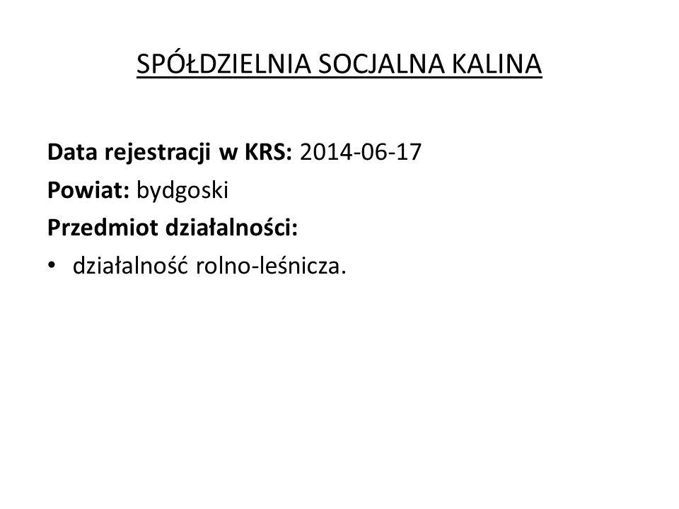 SPÓŁDZIELNIA SOCJALNA KALINA Data rejestracji w KRS: 2014-06-17 Powiat: bydgoski Przedmiot działalności: działalność rolno-leśnicza.
