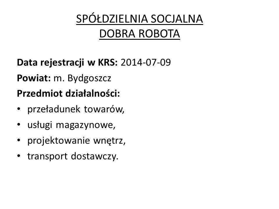 SPÓŁDZIELNIA SOCJALNA DOBRA ROBOTA Data rejestracji w KRS: 2014-07-09 Powiat: m.