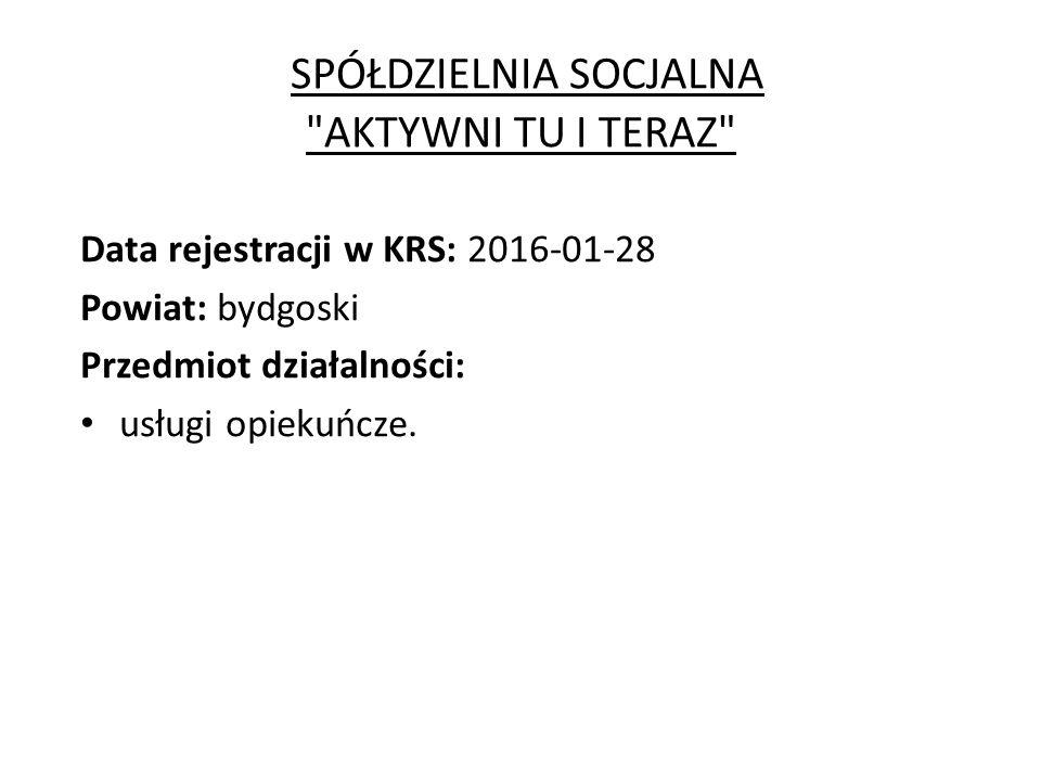 SPÓŁDZIELNIA SOCJALNA AKTYWNI TU I TERAZ Data rejestracji w KRS: 2016-01-28 Powiat: bydgoski Przedmiot działalności: usługi opiekuńcze.