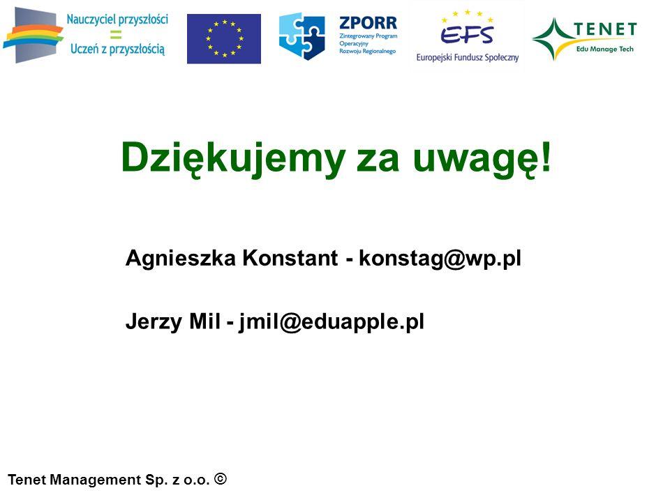 Dziękujemy za uwagę. Agnieszka Konstant - konstag@wp.pl Tenet Management Sp.