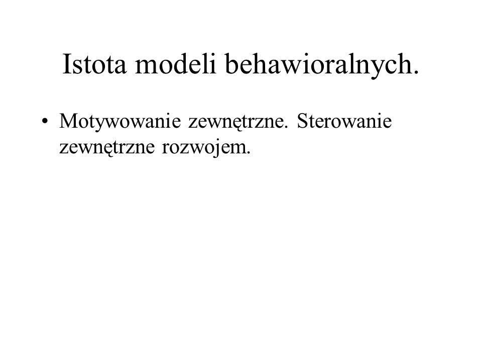 Istota modeli behawioralnych. Motywowanie zewnętrzne. Sterowanie zewnętrzne rozwojem.