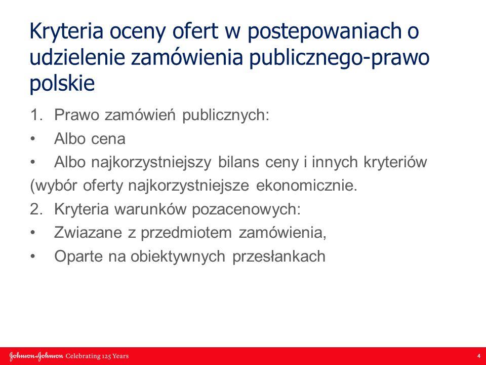 4 Kryteria oceny ofert w postepowaniach o udzielenie zamówienia publicznego-prawo polskie 1.Prawo zamówień publicznych: Albo cena Albo najkorzystniejszy bilans ceny i innych kryteriów (wybór oferty najkorzystniejsze ekonomicznie.