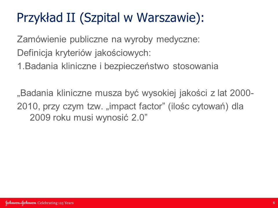 """6 Przykład II (Szpital w Warszawie): Zamówienie publiczne na wyroby medyczne: Definicja kryteriów jakościowych: 1.Badania kliniczne i bezpieczeństwo stosowania """"Badania kliniczne musza być wysokiej jakości z lat 2000- 2010, przy czym tzw."""