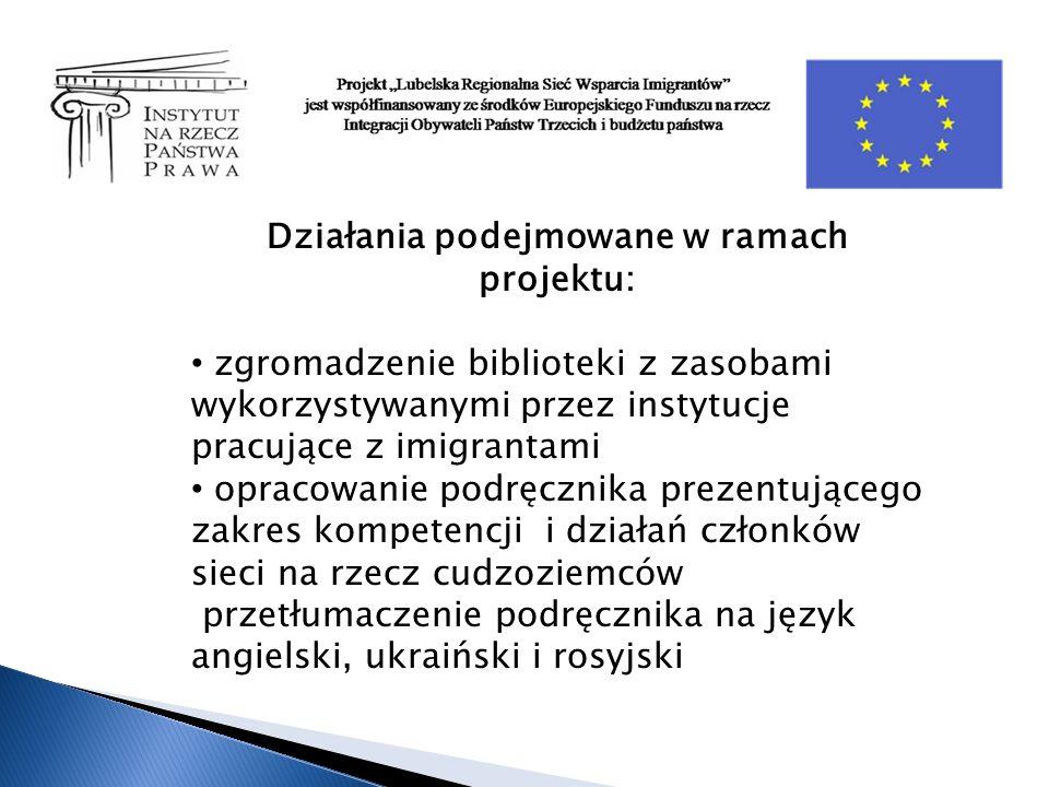 Działania podejmowane w ramach projektu: zgromadzenie biblioteki z zasobami wykorzystywanymi przez instytucje pracujące z imigrantami opracowanie podręcznika prezentującego zakres kompetencji i działań członków sieci na rzecz cudzoziemców przetłumaczenie podręcznika na język angielski, ukraiński i rosyjski