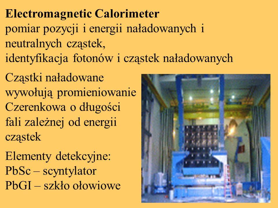 Electromagnetic Calorimeter pomiar pozycji i energii naładowanych i neutralnych cząstek, identyfikacja fotonów i cząstek naładowanych Cząstki naładowane wywołują promieniowanie Czerenkowa o długości fali zależnej od energii cząstek Elementy detekcyjne: PbSc – scyntylator PbGI – szkło ołowiowe