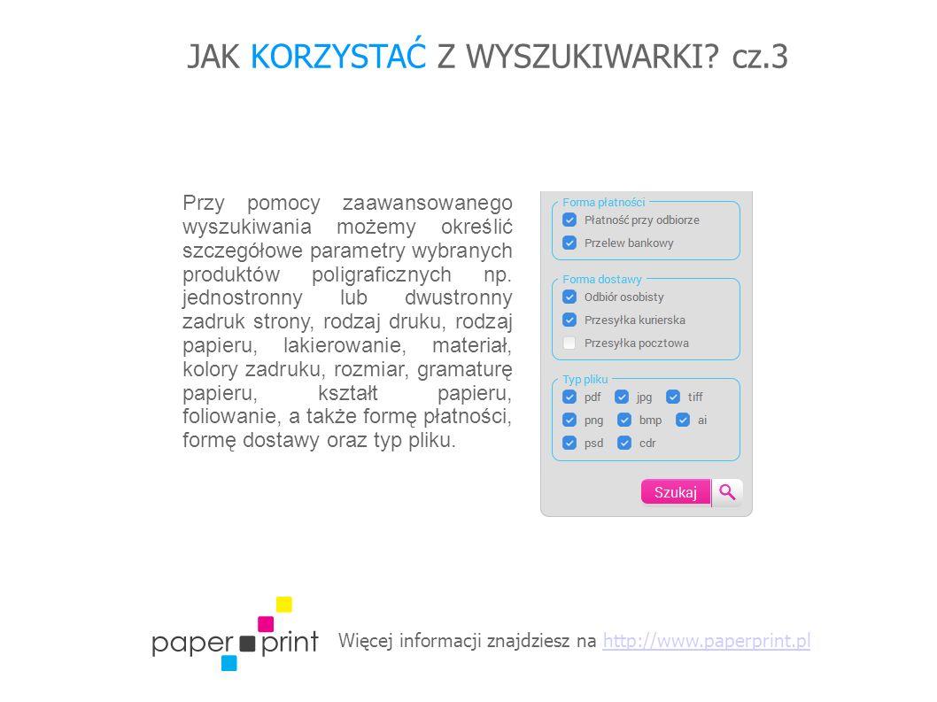 Więcej informacji znajdziesz na http://www.paperprint.plhttp://www.paperprint.pl JAK KORZYSTAĆ Z WYSZUKIWARKI? cz.3 Przy pomocy zaawansowanego wyszuki