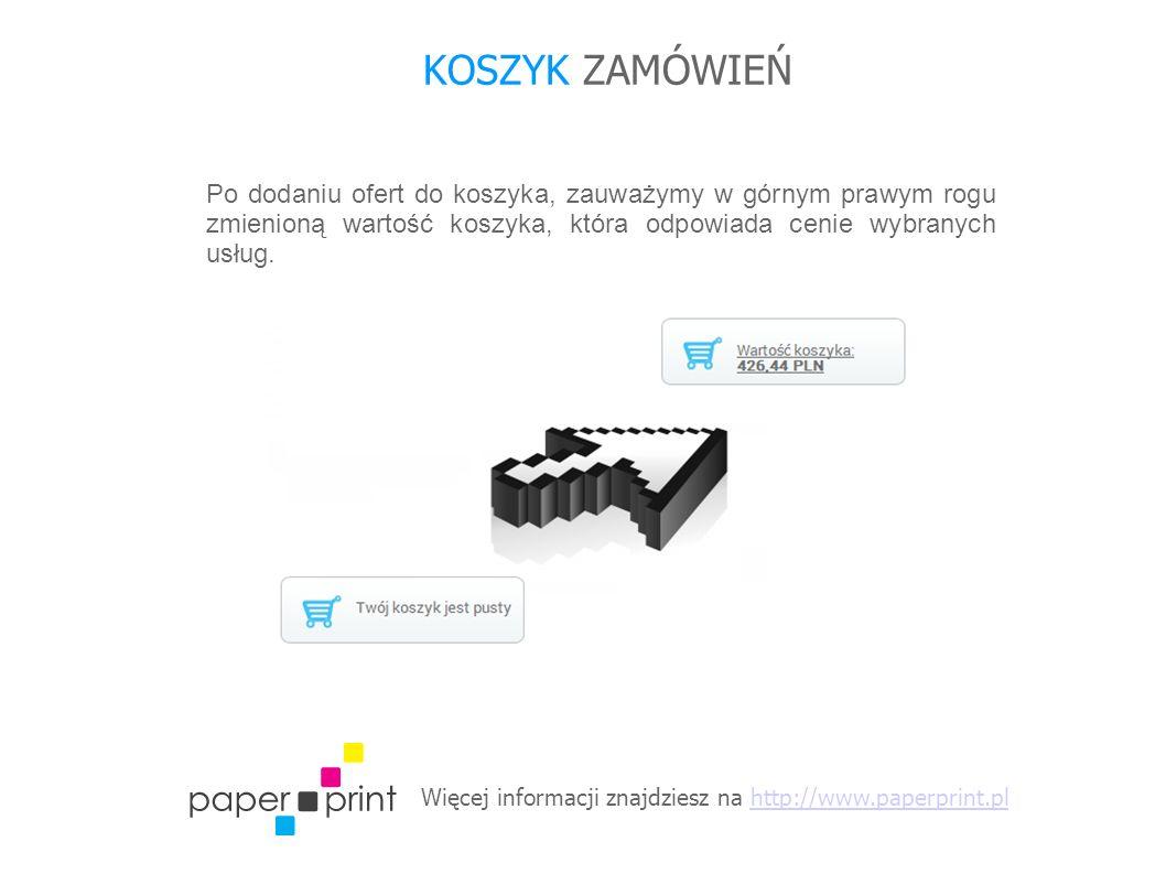 Więcej informacji znajdziesz na http://www.paperprint.plhttp://www.paperprint.pl KOSZYK ZAMÓWIEŃ Po dodaniu ofert do koszyka, zauważymy w górnym prawym rogu zmienioną wartość koszyka, która odpowiada cenie wybranych usług.