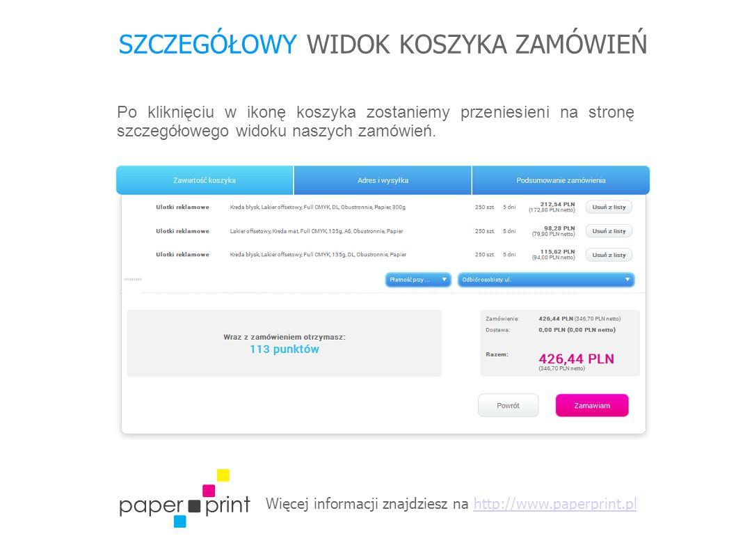 Więcej informacji znajdziesz na http://www.paperprint.plhttp://www.paperprint.pl SZCZEGÓŁOWY WIDOK KOSZYKA ZAMÓWIEŃ Po kliknięciu w ikonę koszyka zostaniemy przeniesieni na stronę szczegółowego widoku naszych zamówień.