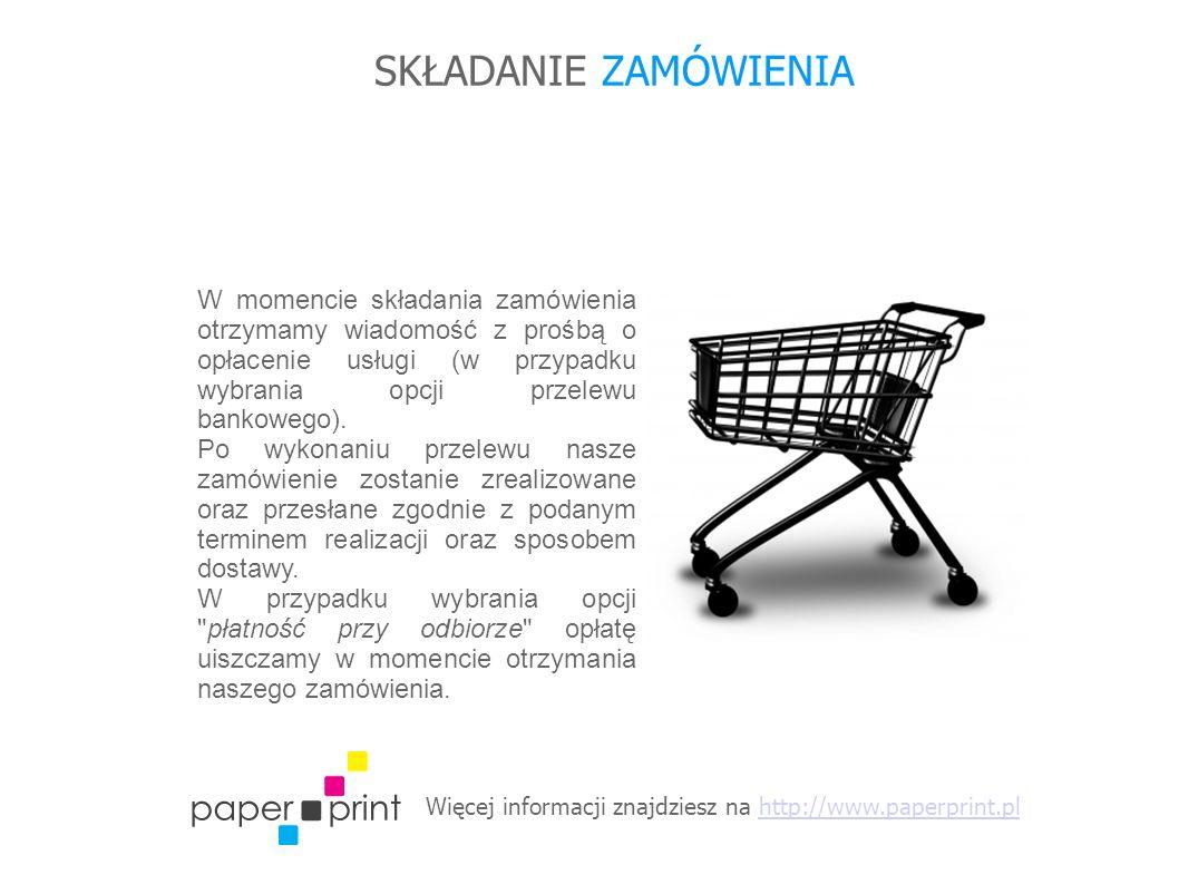 Więcej informacji znajdziesz na http://www.paperprint.plhttp://www.paperprint.pl SKŁADANIE ZAMÓWIENIA W momencie składania zamówienia otrzymamy wiadomość z prośbą o opłacenie usługi (w przypadku wybrania opcji przelewu bankowego).