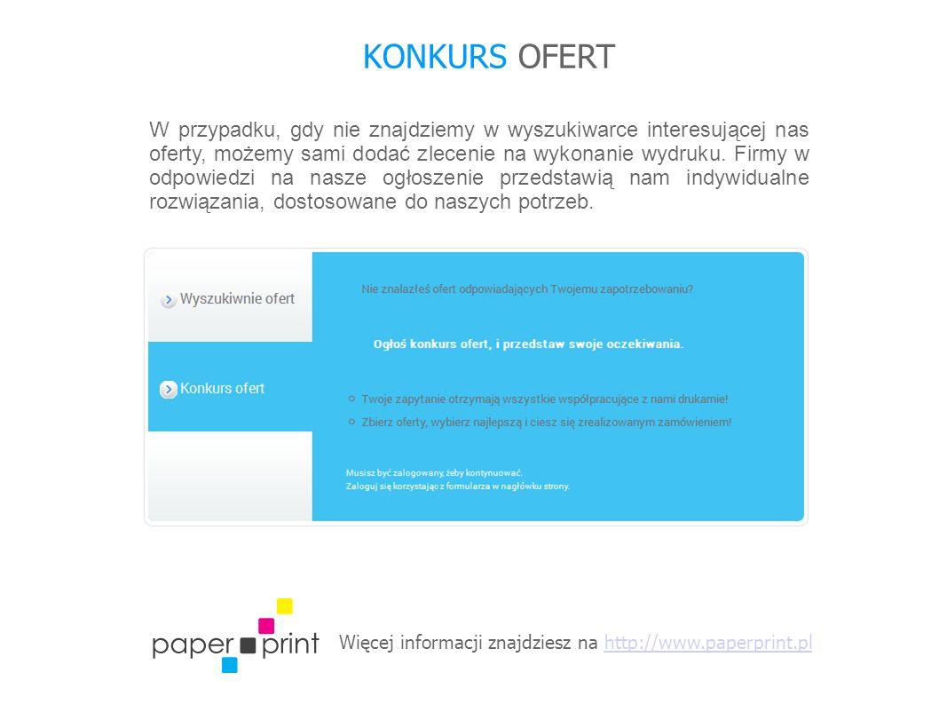 Więcej informacji znajdziesz na http://www.paperprint.plhttp://www.paperprint.pl KONKURS OFERT W przypadku, gdy nie znajdziemy w wyszukiwarce interesującej nas oferty, możemy sami dodać zlecenie na wykonanie wydruku.