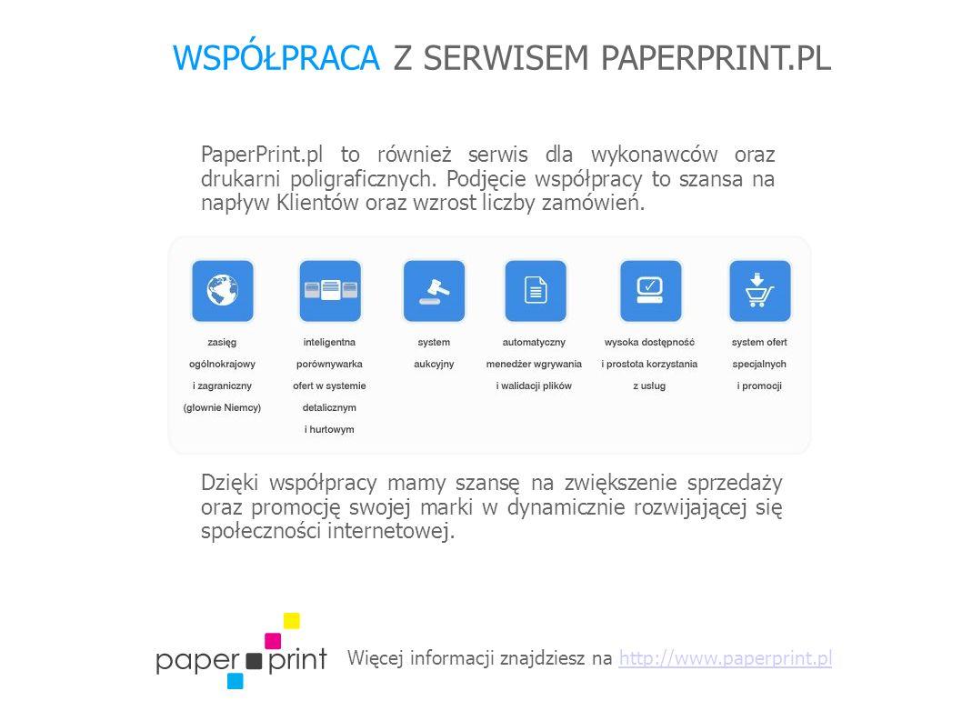 Więcej informacji znajdziesz na http://www.paperprint.plhttp://www.paperprint.pl WSPÓŁPRACA Z SERWISEM PAPERPRINT.PL PaperPrint.pl to również serwis dla wykonawców oraz drukarni poligraficznych.