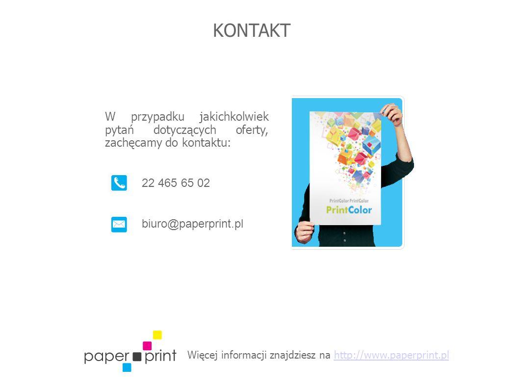 Więcej informacji znajdziesz na http://www.paperprint.plhttp://www.paperprint.pl KONTAKT W przypadku jakichkolwiek pytań dotyczących oferty, zachęcamy do kontaktu: 22 465 65 02 biuro@paperprint.pl