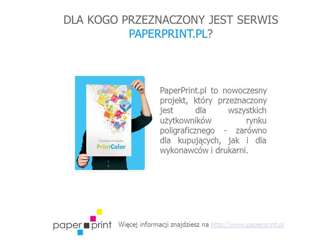 Więcej informacji znajdziesz na http://www.paperprint.plhttp://www.paperprint.pl DLA KOGO PRZEZNACZONY JEST SERWIS PAPERPRINT.PL? PaperPrint.pl to now
