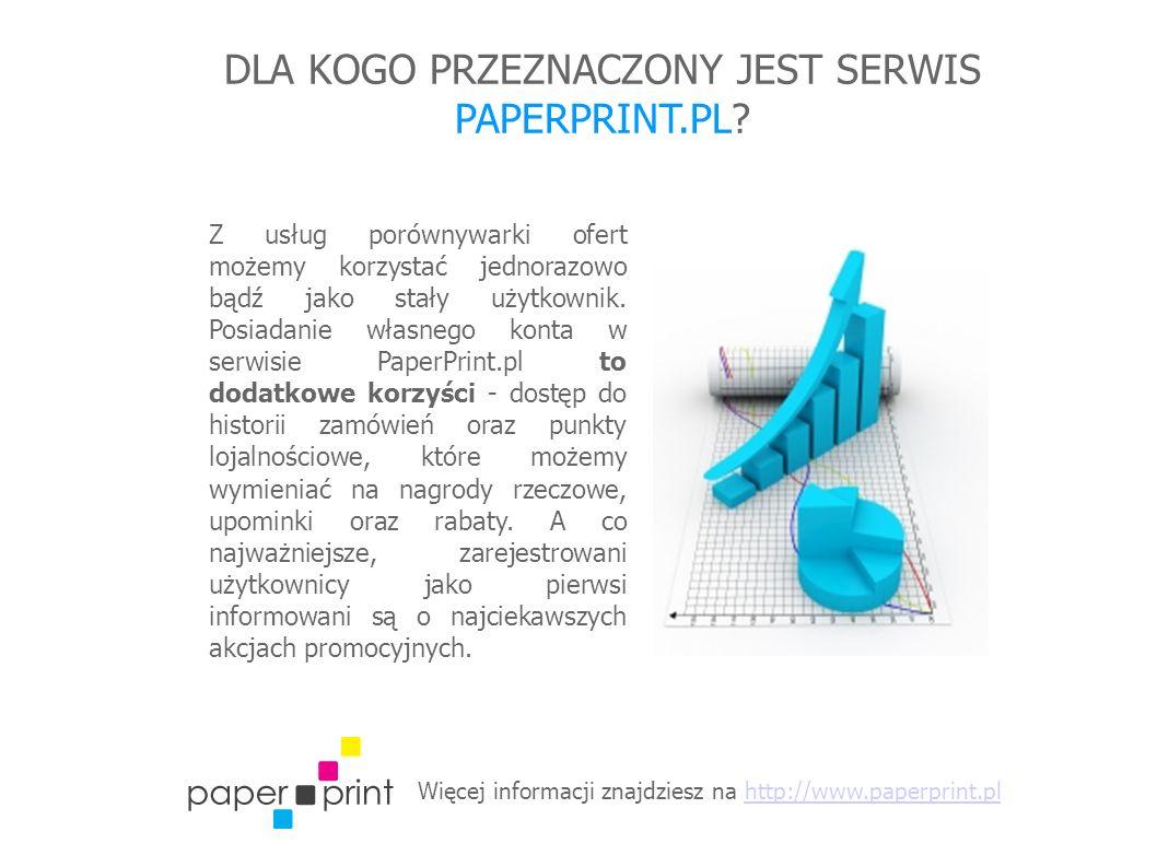 Więcej informacji znajdziesz na http://www.paperprint.plhttp://www.paperprint.pl DLA KOGO PRZEZNACZONY JEST SERWIS PAPERPRINT.PL? Z usług porównywarki