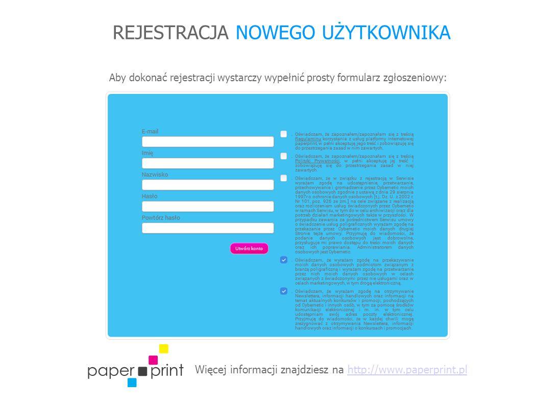 Więcej informacji znajdziesz na http://www.paperprint.plhttp://www.paperprint.pl REJESTRACJA NOWEGO UŻYTKOWNIKA Aby dokonać rejestracji wystarczy wypełnić prosty formularz zgłoszeniowy:
