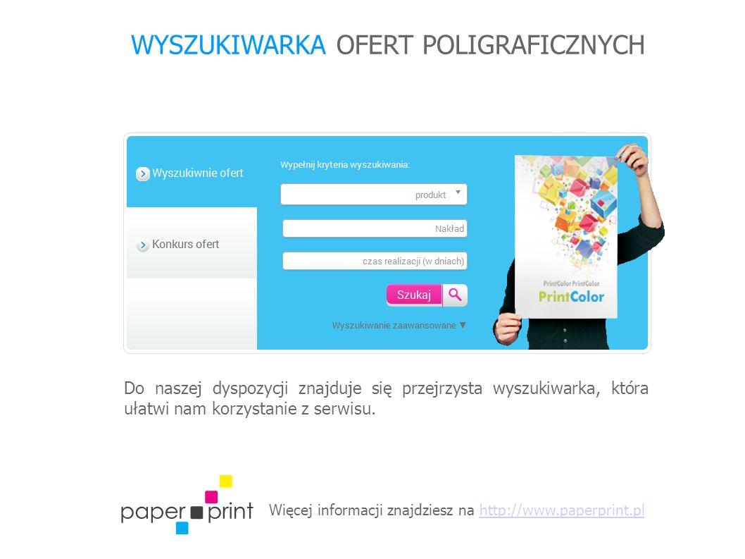 Więcej informacji znajdziesz na http://www.paperprint.plhttp://www.paperprint.pl WYSZUKIWARKA OFERT POLIGRAFICZNYCH Do naszej dyspozycji znajduje się przejrzysta wyszukiwarka, która ułatwi nam korzystanie z serwisu.