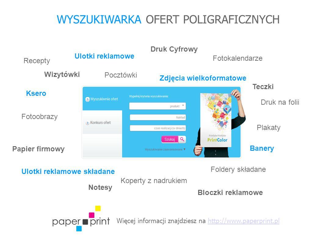 Więcej informacji znajdziesz na http://www.paperprint.plhttp://www.paperprint.pl WYSZUKIWARKA OFERT POLIGRAFICZNYCH Wizytówki Ulotki reklamowe Ulotki