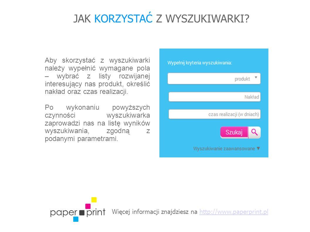 Więcej informacji znajdziesz na http://www.paperprint.plhttp://www.paperprint.pl JAK KORZYSTAĆ Z WYSZUKIWARKI? Aby skorzystać z wyszukiwarki należy wy