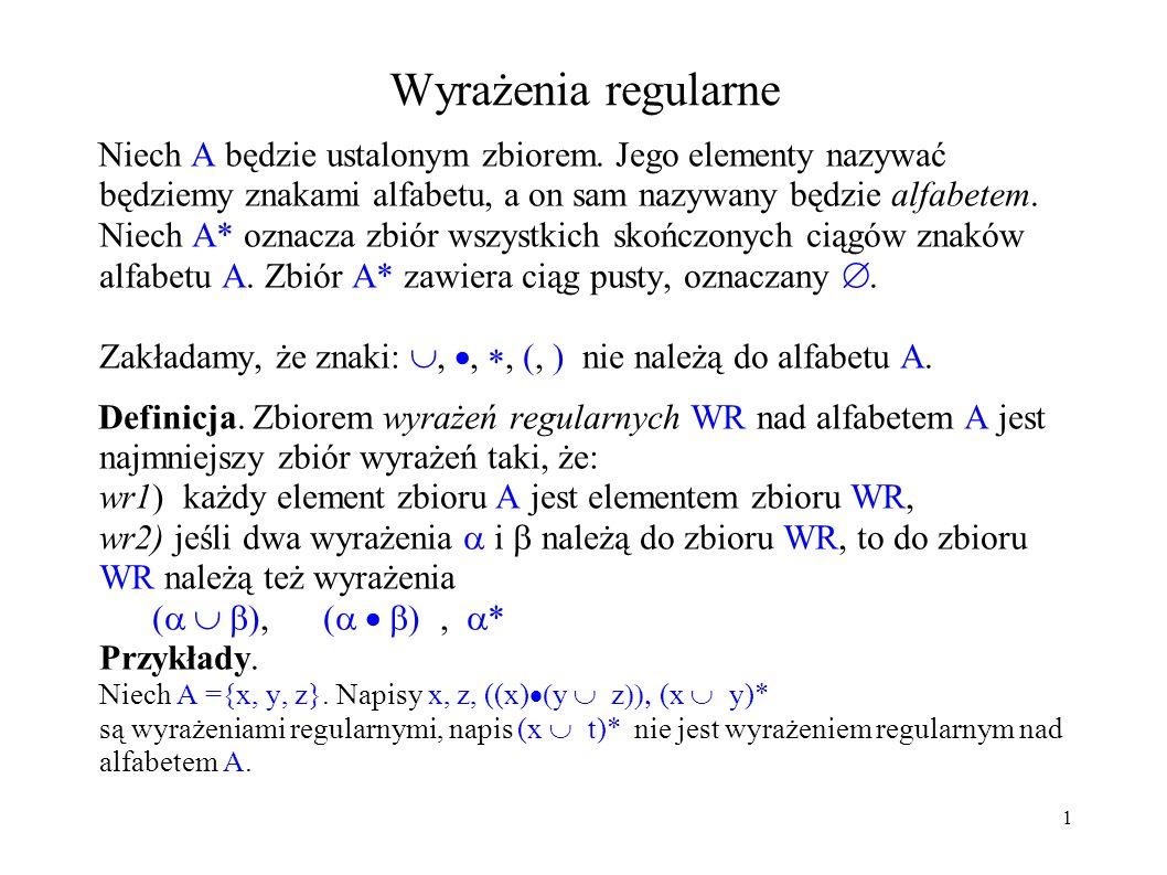 Wyrażenia regularne Niech A będzie ustalonym zbiorem. Jego elementy nazywać będziemy znakami alfabetu, a on sam nazywany będzie alfabetem. Niech A* oz
