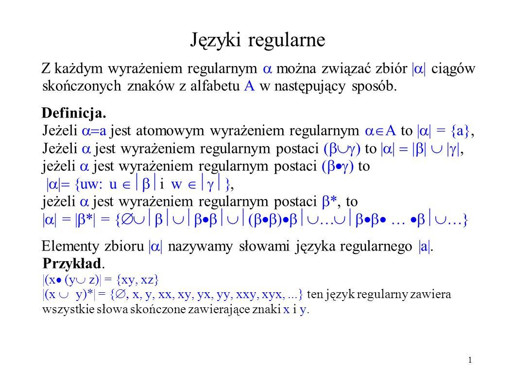 Języki regularne Z każdym wyrażeniem regularnym  można związać zbiór |  | ciągów skończonych znaków z alfabetu A w następujący sposób. Definicja. Je