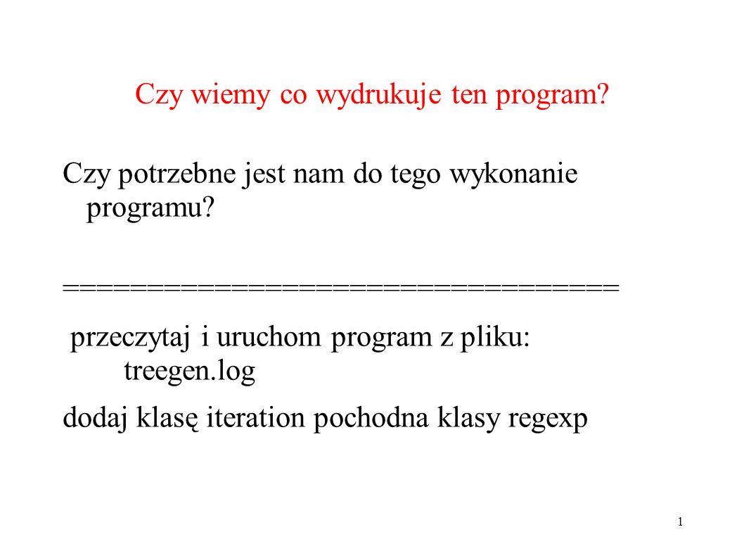 Czy wiemy co wydrukuje ten program. Czy potrzebne jest nam do tego wykonanie programu.