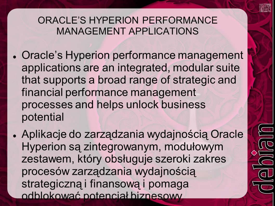 ORACLE'S HYPERION PERFORMANCE MANAGEMENT APPLICATIONS Oracle's Hyperion performance management applications are an integrated, modular suite that supp