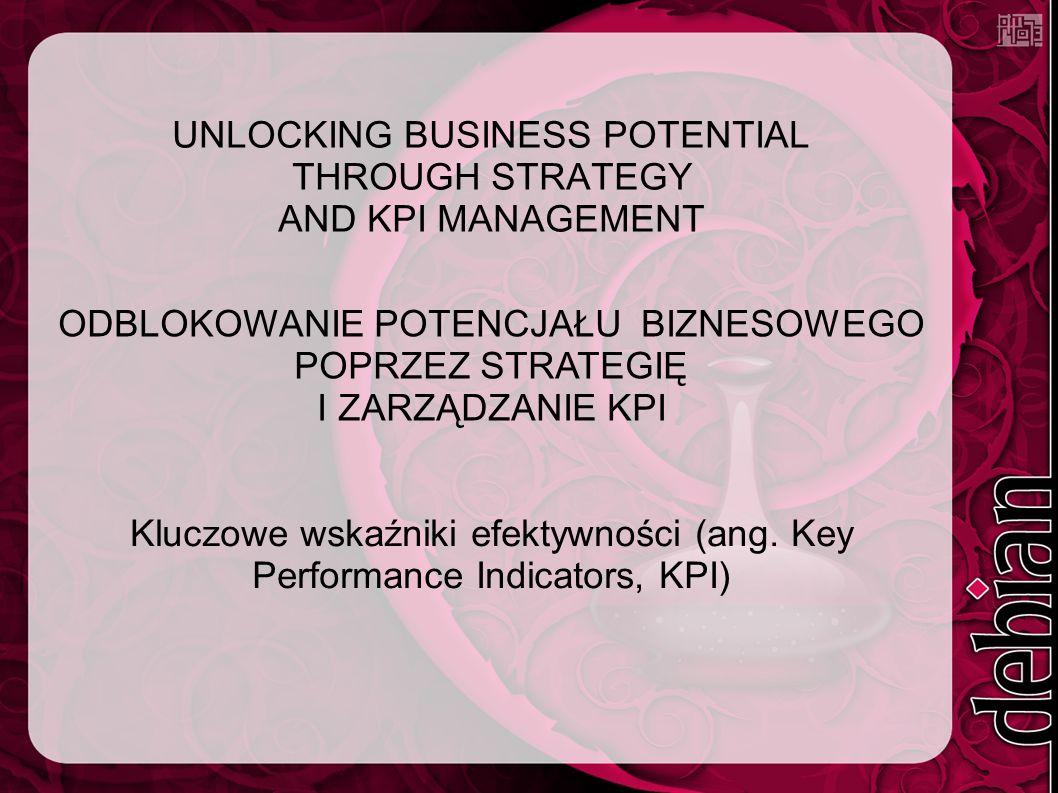 UNLOCKING BUSINESS POTENTIAL THROUGH STRATEGY AND KPI MANAGEMENT Kluczowe wskaźniki efektywności (ang.
