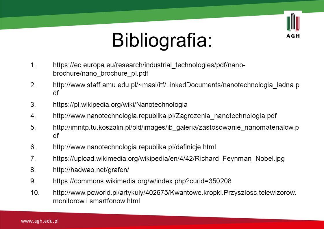 Bibliografia: 1.https://ec.europa.eu/research/industrial_technologies/pdf/nano- brochure/nano_brochure_pl.pdf 2.http://www.staff.amu.edu.pl/~masi/itf/