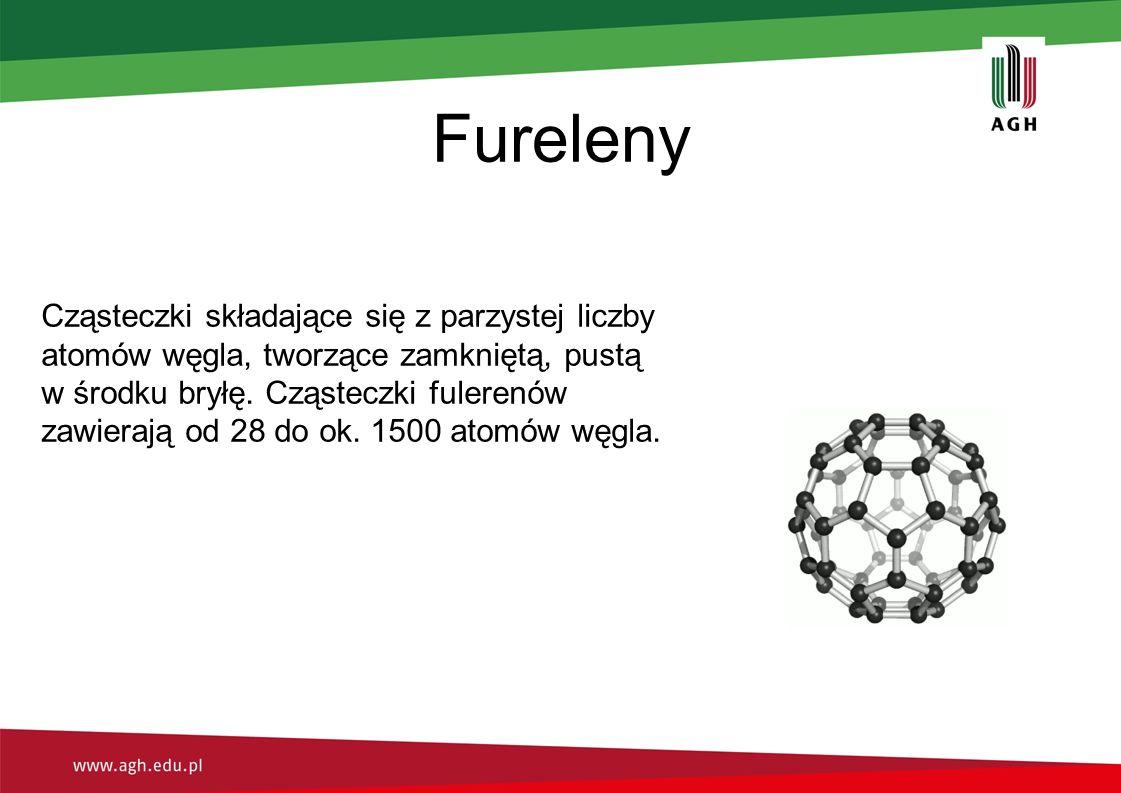 Fureleny Cząsteczki składające się z parzystej liczby atomów węgla, tworzące zamkniętą, pustą w środku bryłę. Cząsteczki fulerenów zawierają od 28 do