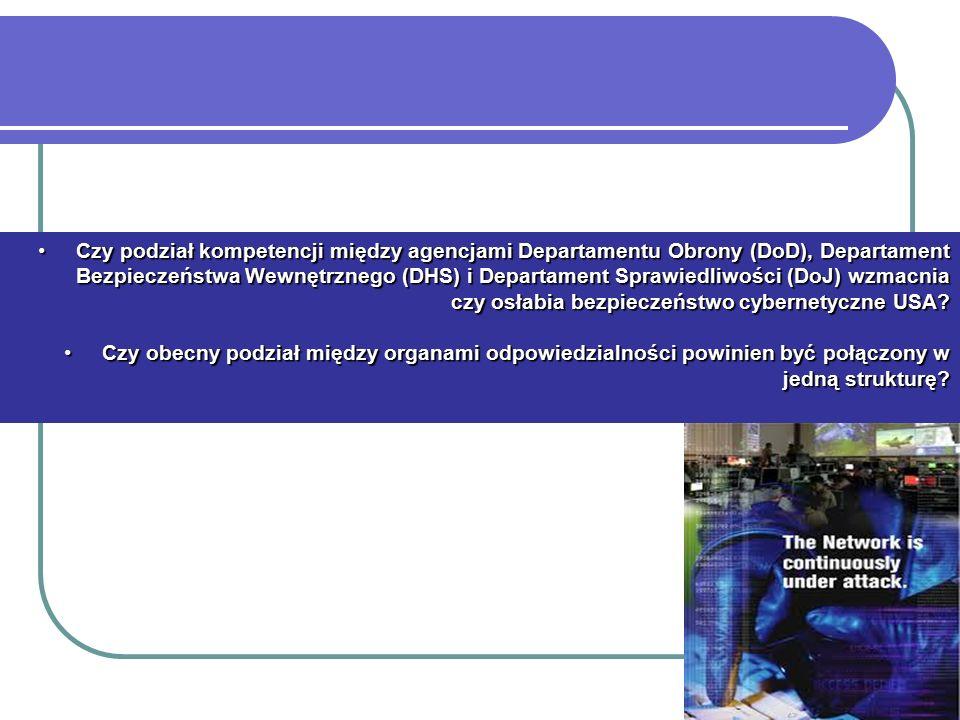 Czy podział kompetencji między agencjami Departamentu Obrony (DoD), Departament Bezpieczeństwa Wewnętrznego (DHS) i Departament Sprawiedliwości (DoJ) wzmacnia czy osłabia bezpieczeństwo cybernetyczne USA Czy podział kompetencji między agencjami Departamentu Obrony (DoD), Departament Bezpieczeństwa Wewnętrznego (DHS) i Departament Sprawiedliwości (DoJ) wzmacnia czy osłabia bezpieczeństwo cybernetyczne USA.