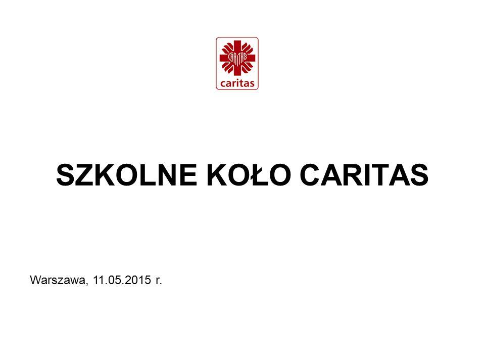 SZKOLNE KOŁO CARITAS Warszawa, 11.05.2015 r.
