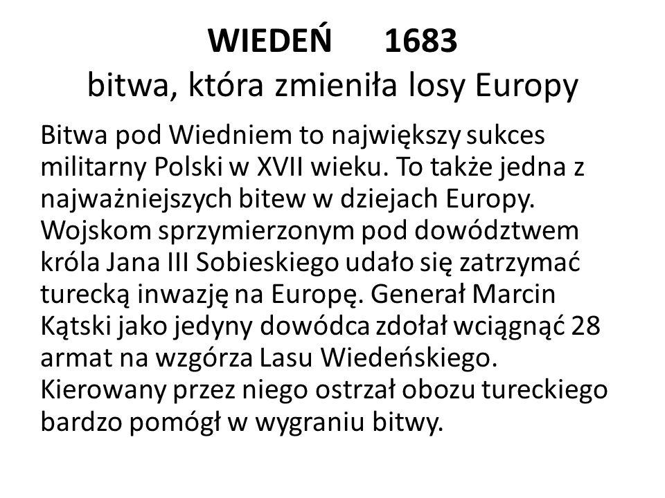 WIEDEŃ 1683 bitwa, która zmieniła losy Europy Bitwa pod Wiedniem to największy sukces militarny Polski w XVII wieku.