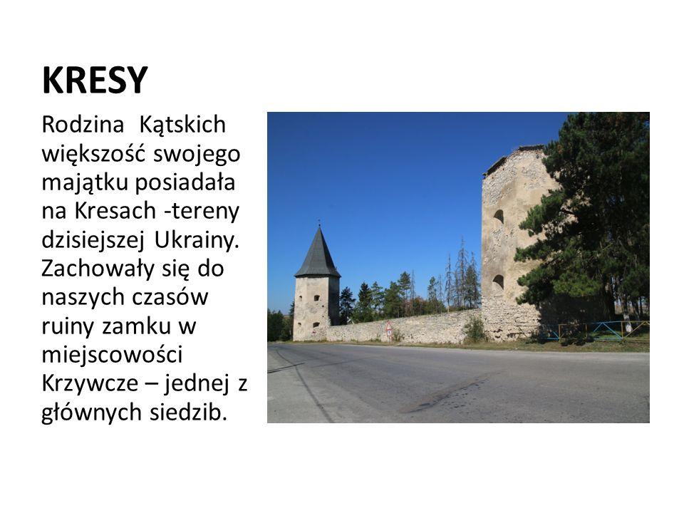 KRESY Rodzina Kątskich większość swojego majątku posiadała na Kresach -tereny dzisiejszej Ukrainy.