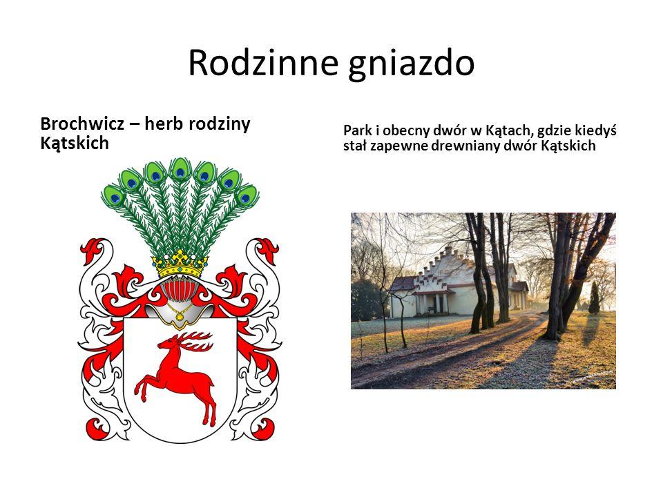 Rodzinne gniazdo Brochwicz – herb rodziny Kątskich Park i obecny dwór w Kątach, gdzie kiedyś stał zapewne drewniany dwór Kątskich