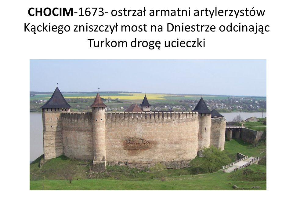 CHOCIM-1673- ostrzał armatni artylerzystów Kąckiego zniszczył most na Dniestrze odcinając Turkom drogę ucieczki