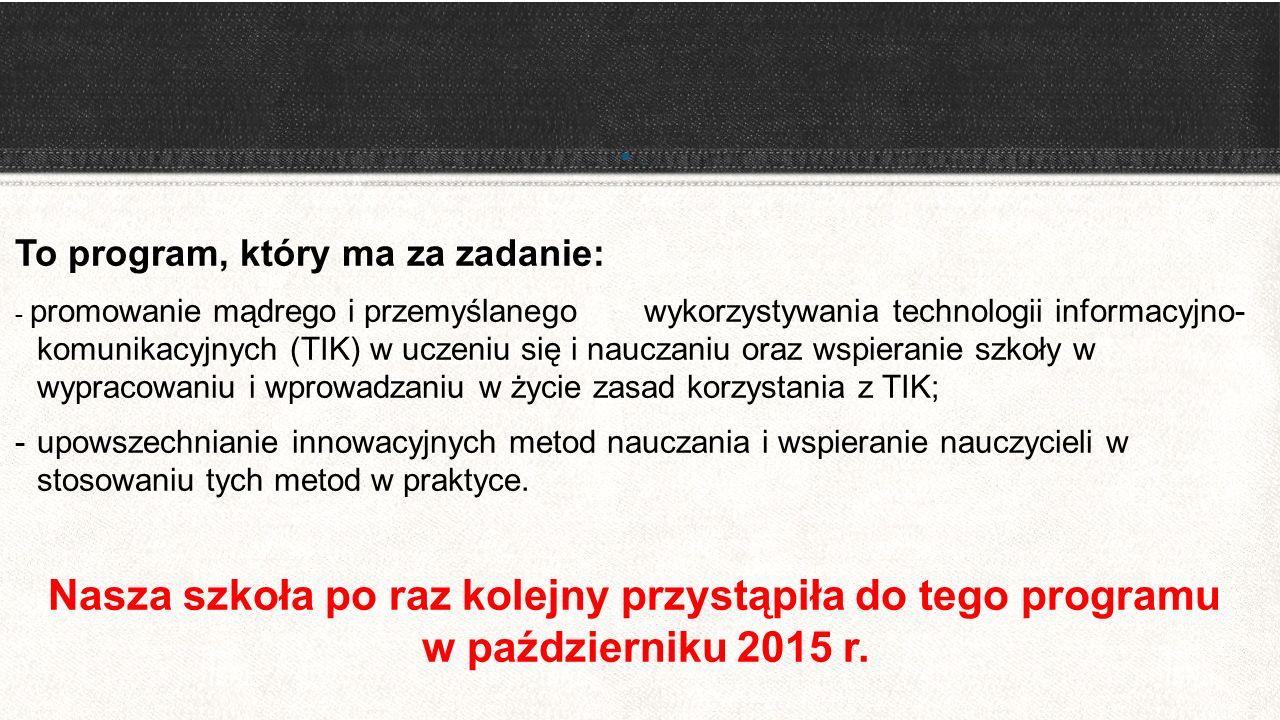 . To program, który ma za zadanie: - promowanie mądrego i przemyślanego wykorzystywania technologii informacyjno- komunikacyjnych (TIK) w uczeniu się