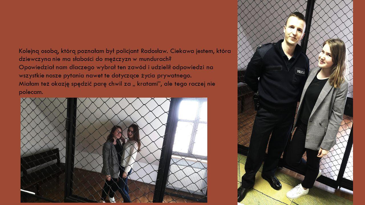 Kolejną osobą, którą poznałam był policjant Radosław.