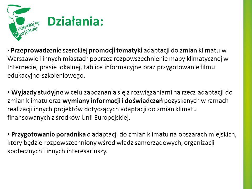 Działania: Przeprowadzenie szerokiej promocji tematyki adaptacji do zmian klimatu w Warszawie i innych miastach poprzez rozpowszechnienie mapy klimatycznej w Internecie, prasie lokalnej, tablice informacyjne oraz przygotowanie filmu edukacyjno-szkoleniowego.
