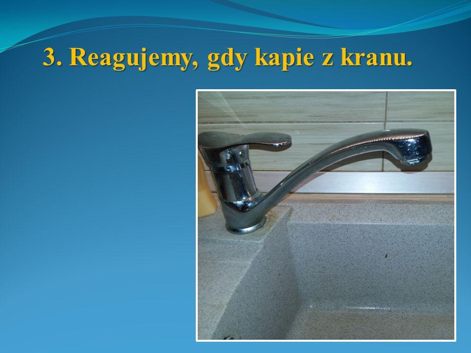 4. Używamy oszczędnościowego spłukiwania toalety. 5. Używamy perlatorów w każdym kranie w domu.
