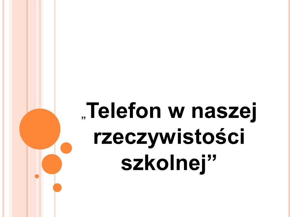""""""" Telefon w naszej rzeczywistości szkolnej"""