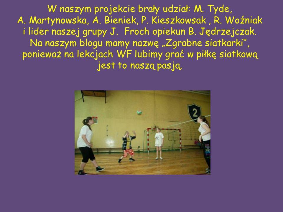 W naszym projekcie brały udział: M.Tyde, A. Martynowska, A.