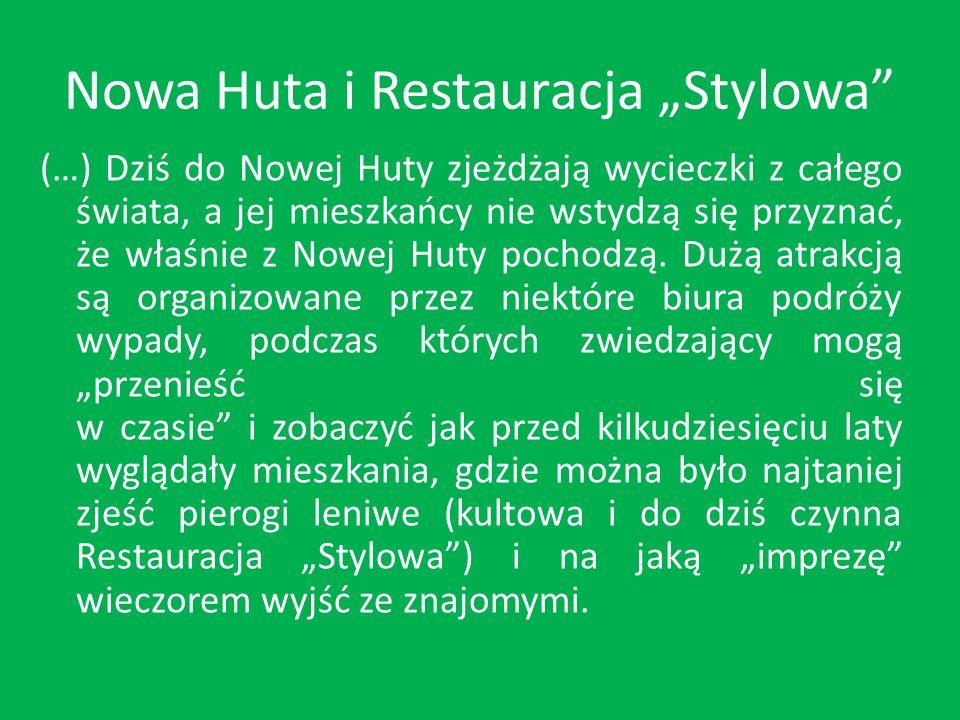 """Nowa Huta i Restauracja """"Stylowa (…) Dziś do Nowej Huty zjeżdżają wycieczki z całego świata, a jej mieszkańcy nie wstydzą się przyznać, że właśnie z Nowej Huty pochodzą."""