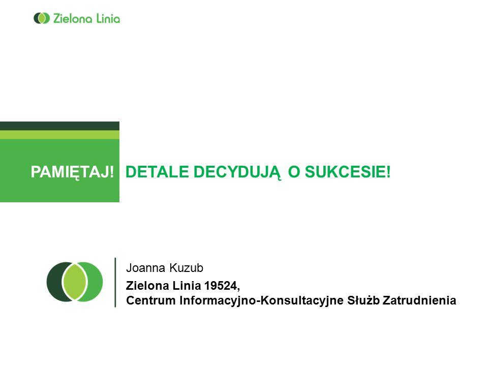 Joanna Kuzub Zielona Linia 19524, Centrum Informacyjno-Konsultacyjne Służb Zatrudnienia PAMIĘTAJ!DETALE DECYDUJĄ O SUKCESIE!