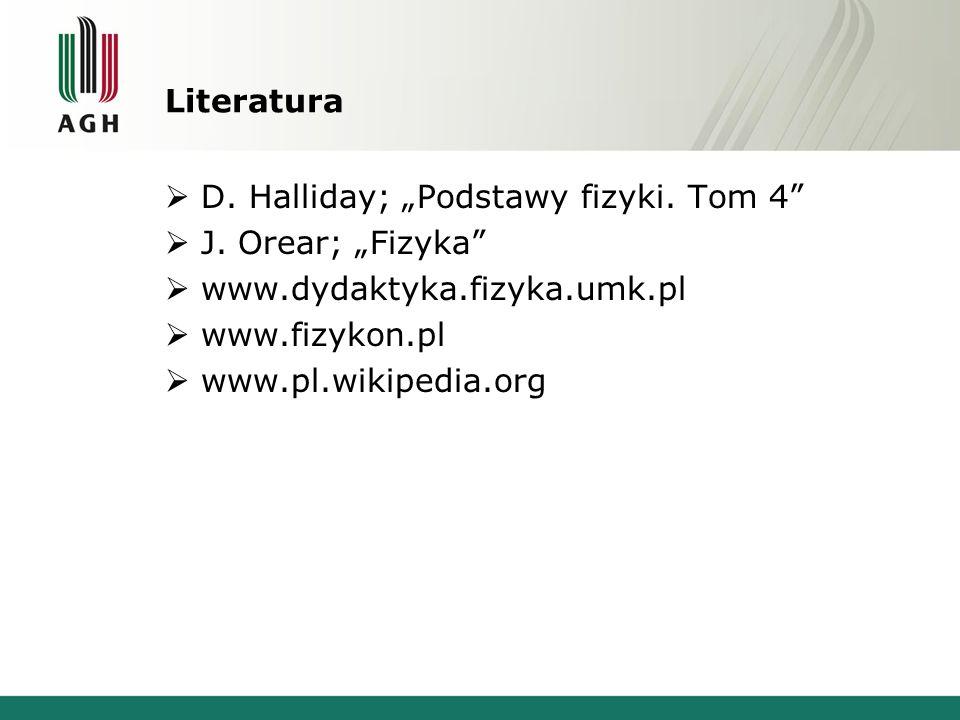 """Literatura  D. Halliday; """"Podstawy fizyki. Tom 4  J."""